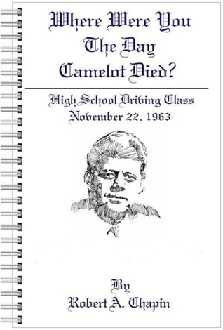 Where Were You The Day Camelot Died?  by  Robert Chapin