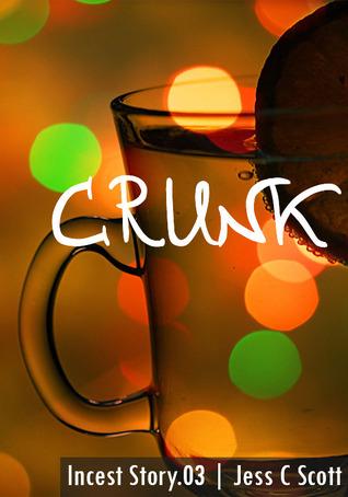 Crunk (Incest Story.03)  by  Jess C. Scott