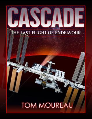 Cascade: The Last Flight of Endeavour Tom Moureau