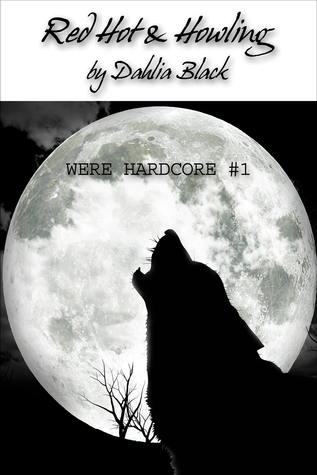 Red Hot & Howling: Were Hardcore #1 - Werewolf / ShapeShifter Erotica  by  Dahlia Black