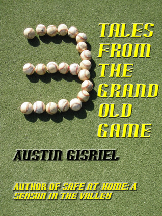 3 Tales From the Grand Old Game Austin Gisriel