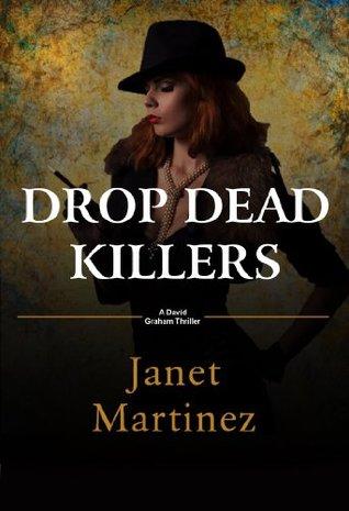 Drop Dead Killers: A David Graham Thriller Janet Martinez