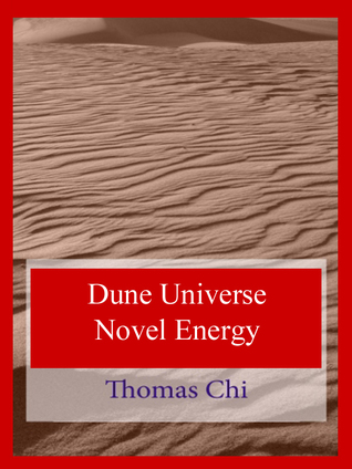Dune Universe Novel Energy  by  Thomas Chi