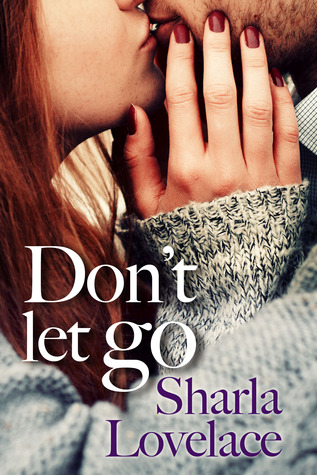 Don't Let Go by Sharla Lovelace