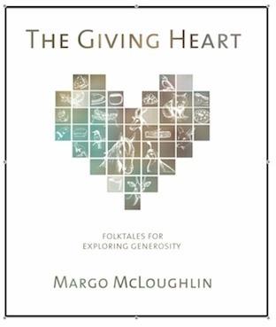 The Giving Heart: Folktales for Exploring Generosity  by  Margo McLoughlin