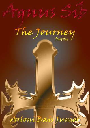 Agnus Sib - The Journey (Part One)  by  Arloni Bais Junior