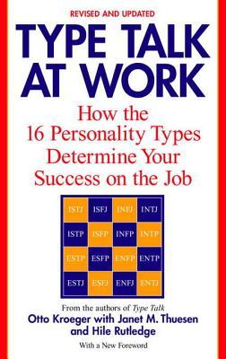 Type Talk at Work (Revised): How the 16 Personality Types Determine Your Success on the Job  by  Janet M. Thuesen