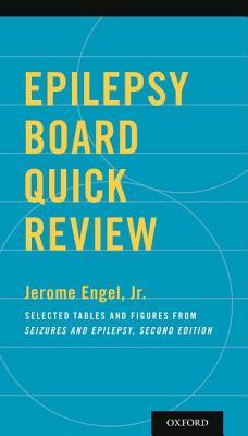 Epilepsy Board Quick Review: Selected Tables and Figures from Seizures and Epilepsy  by  Jerome Engel Jr.