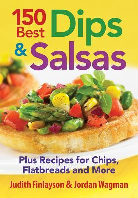 150 Best Dips and Salsas: Plus Recipes for Chips, Flatbreads and More Judith Finlayson
