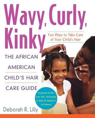Wavy, Curly, Kinky: The African American Childs Hair Care Guide  by  Deborah R. Lilly