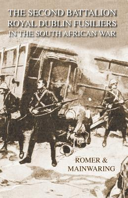 Second Battalion Royal Dublin Fusiliers in the South African Warwith a Description of the Operations in the Aden Hinterland Major Cf Romer