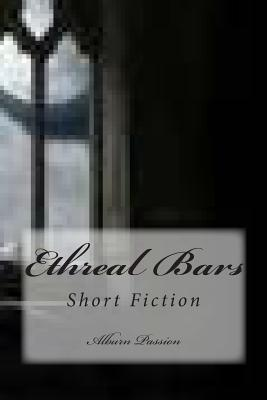Ethreal Bars: Short Fiction  by  Alburn Passion