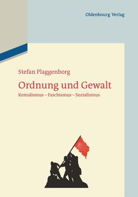 Ordnung Und Gewalt: Kemalismus - Faschismus - Sozialismus  by  Stefan Plaggenborg