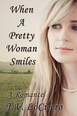 When a Pretty Woman Smiles by T.V. LoCicero