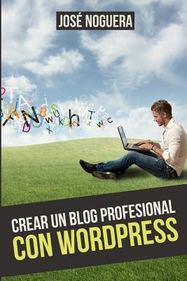 Crear Un Blog Profesional Con Wordpress José Noguera