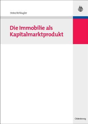 Die Immobilie als Kapitalmarktprodukt  by  Heinz Rehkugler