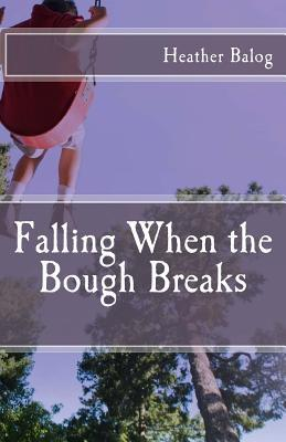 Falling When the Bough Breaks Heather Balog