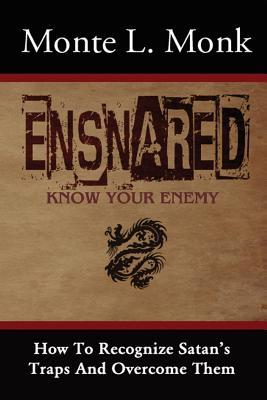 Ensnared: How to Recognize Satans Traps and Overcome Them  by  Monte L. Monk