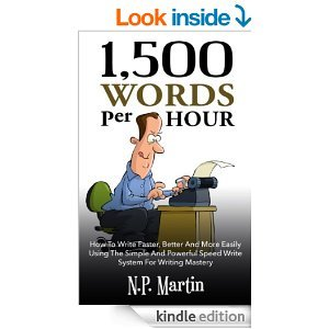 1500 Words Per Hour: How To Write Faster, Better And More Easily Using The Simple And Powerful Speed Write System For Writing Master  by  N.P. Martin