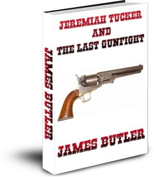 Jeremiah Tucker And The Last Gunfight  by  James Butler