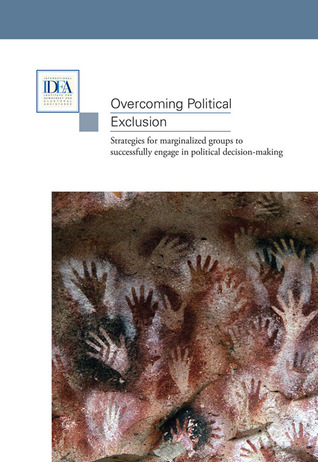 Overcoming Political Exclusion: Strategies for Marginalized Groups to Successfully Engage in Political Decision-making International IDEA