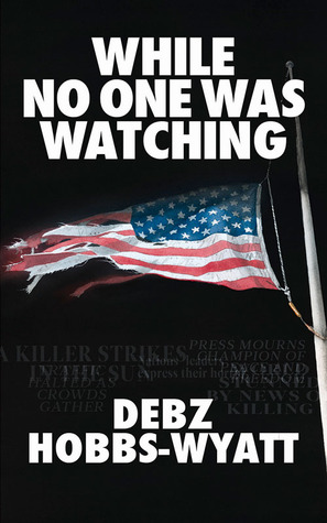 While No One Was Watching by Debz Hobbs-Wyatt