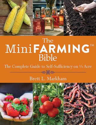 The Mini Farming Bible by Brett L. Markham