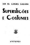 Superstições e Costumes: pesquisas e notas de etnografia brasileira  by  Luís da Câmara Cascudo