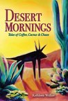 Desert Mornings - Tales of Coffee, Cactus & Chaos