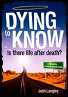 Dying to Know - Is there life after death