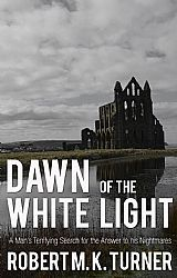 Dawn of the White Light: a man's terrifying search for the answer to his nightmares