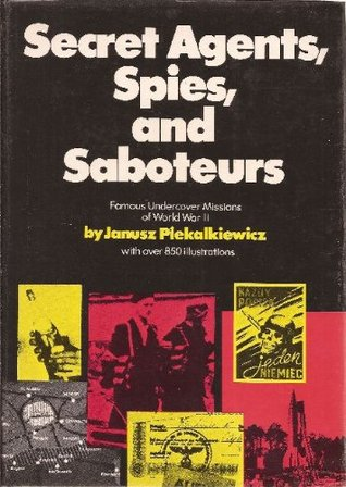 Secret Agents, Spies, and Saboteurs: Famous Undercover Missions of World War Ii Janusz Piekalkiewicz