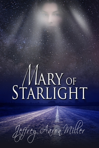 Mary Of Starlight  by  Jeffrey Aaron Miller