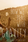 How We Deal with Gravity by Ginger Scott