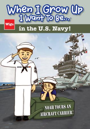 When I Grow Up I Want To Be...in the U.S. Navy! (When I Grow Up I Want To Be...)