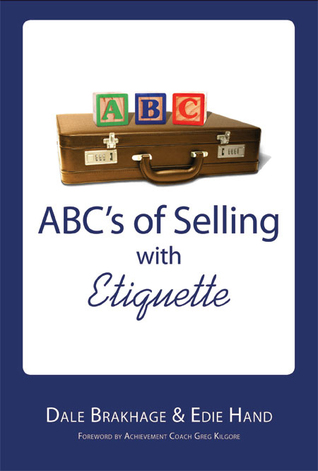 ABCs of Selling with Etiquette  by  Dale Brakhage