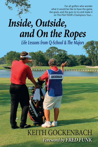 Inside, Outside, and On the Ropes  by  Keith Gockenbach