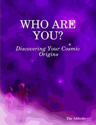 Who Are You?: Discovering Your Cosmic Origins The Abbotts