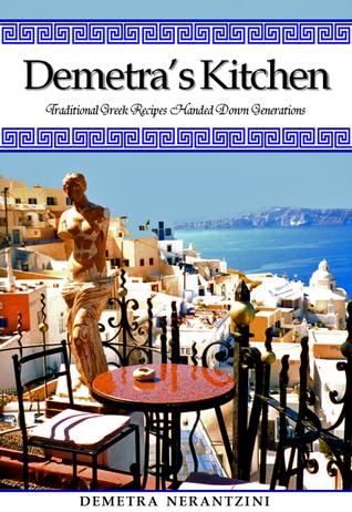 Demetras Kitchen: Traditional Greek Recipes Handed Down Generations  by  Demetra Nerantzini