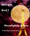 Baby Girl Book 2 Moonlighting in Paris (Baby Girl, #2)