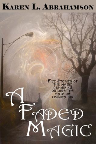 A Faded Magic Karen L. Abrahamson