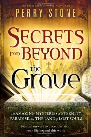 Secrets from Beyond The Grave A Biblical Guide to the Mystery... by Perry Stone