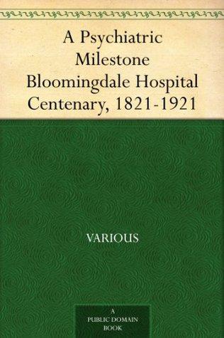 A Psychiatric Milestone Bloomingdale Hospital Centenary, 1821-1921 Various