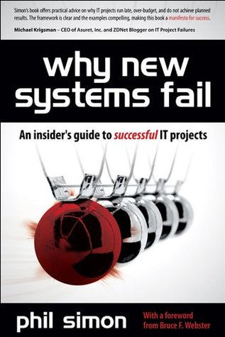 Why New Systems Fail, Revised Edition: An Insiders Guide to Successful IT Projects Phil Simon