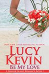 Be My Love (A Walker Island Romance, #1)