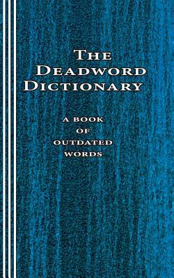 The Deadword Dictionary: A Book of Outdated Words  by  Sasha Newborn