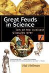 Great Feuds in Science: Ten of the Liveliest Disputes Ever