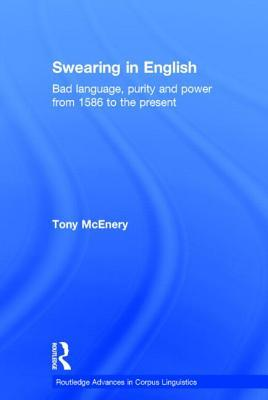 Swearing in English: Bad Language, Purity and Power from 1586 to the Present  by  Tony McEnery