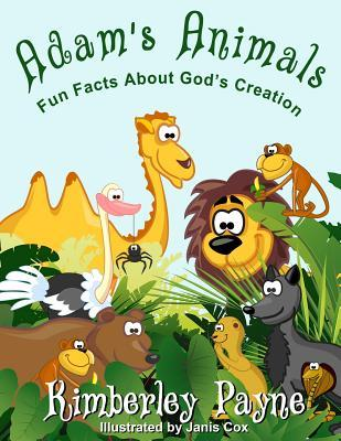 Adam's Animals - fun facts about God's Creation by Kimberley Payne