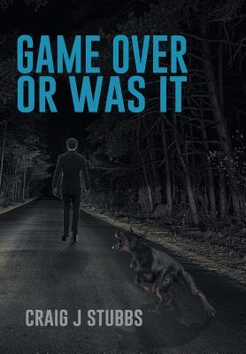Game Over or Was It  by  Craig J. Stubbs
